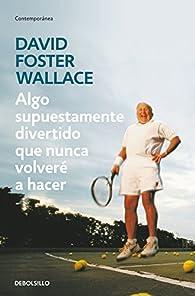 Algo supuestamente divertido que nunca volveré a hacer par David Foster Wallace