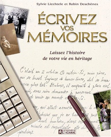 ECRIVEZ VOS MEMOIRES. Laissez l'histoire de votre vie en héritage par Sylvie Liechtele