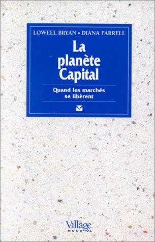 La Planète capital : Quand les marchés se libèrent par Lowell Bryan