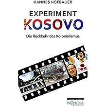 Experiment Kosovo: Die Rückkehr des Kolonalismus (Edition Brennpunkt Osteuropa)