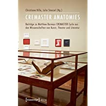 CREMASTER ANATOMIES: Beiträge zu Matthew Barneys CREMASTER Cycle aus den Wissenschaften von Kunst, Theater und Literatur (Film)