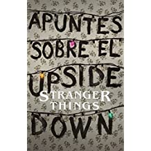 Apuntes sobre el mundo al revés: Una guía no oficial de Stanger Things / Notes from the Upside Down