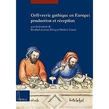Orfevrerie Gothique En Europe: Production Et Reception