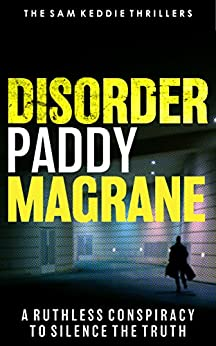 Disorder: A ruthless conspiracy to silence the truth (Sam Keddie Thriller Book 1) by [Magrane, Paddy]