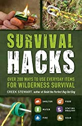 Survival Hacks: Over 200 Ways to Use Everyday Items for Wilderness Survival by Creek Stewart (2016-04-01)