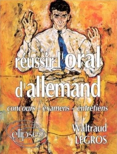 Réussir l'oral d'allemand: Concours, examens, entretiens