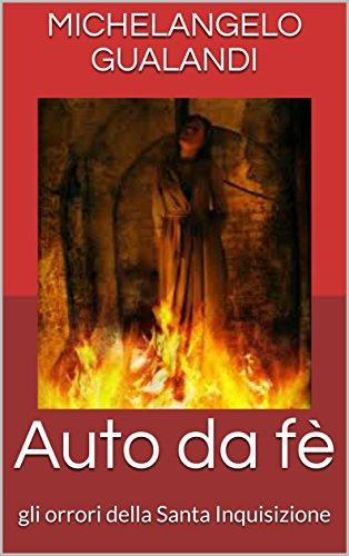 Auto da fè: gli orrori della Santa Inquisizione (Italian Edition)
