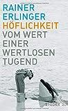 Höflichkeit: Vom Wert einer wertlosen Tugend - Rainer Erlinger