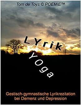 Lyrikyoga: Gestisch-gymnastische Lyrikrezitation bei Demenz und Depression von [De Toys, Tom]