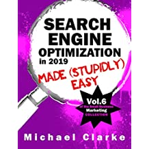 Search Engine Optimization in 2019 Made (Stupidly) Easy   How to Achieve SEO Website Awesomeness: (Vol. 8 of the Small Business Marketing Collection) (Punk ... Collection Book 6) (English Edition)