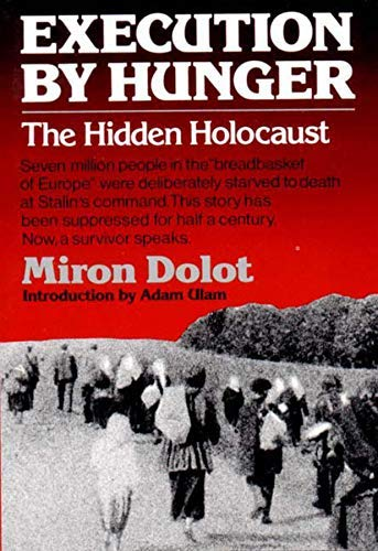 Execution by Hunger: The Hidden Holocaust by Miron Dolot (1987-06-17)