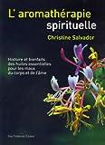 L'aromathérapie spirituelle : Histoire et bienfaits des huiles essentielles pour les maux du corps et de l'âme