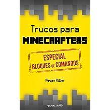 Trucos Para Minecrafters. Especial Bloques De Comando