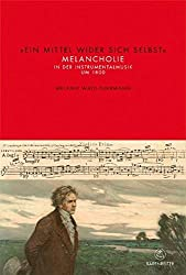 'Ein Mittel wider sich selbst': Melancholie in der Instrumentalmusik um 1800