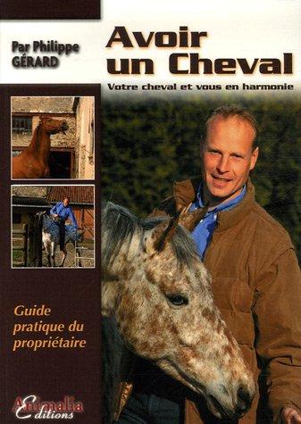 Avoir un cheval : Votre cheval et vous en harmonie par Philippe Gérard