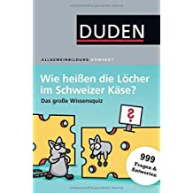 Wie heißen die Löcher im Schweizer Käse?: Das große Wissensquiz (Duden Allgemeinbildung)