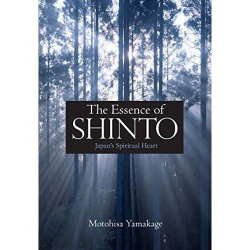 The Essence of Shinto: Japan's Spiritual Heart by Motohisa Yamakage(2012-09-07)