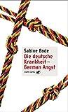 Die deutsche Krankheit - German Angst - Sabine Bode