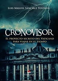 Cronovisor: El proyecto secreto del Vaticano para viajar en el tiempo par  Luis Miguel Sánchez Tostado
