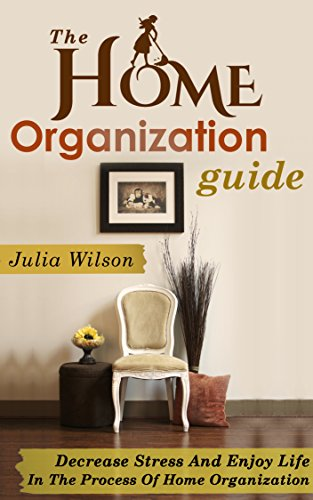 n Guide: Decrease Stress And Enjoy Life In The Process Of Home Organization (Organizational Behavior, Organizational Change, Lifestyle ... Stress Management Tech) (English Edition) ()