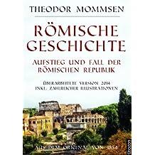 Römische Geschichte - Aufstieg und Fall der römischen Republik: Überarbeitete Version 2014 inkl. zahlreicher Illustrationen. Aus dem Original von 1854.