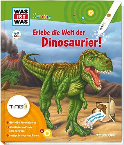 Erlebe die Welt der Dinosaurier: Bilder und Texte zum Antippen, über 450 Hörerlebnisse! (WAS IST WAS junior - Sachbuchreihe) (TING - Spielen, Lernen, Wissen)
