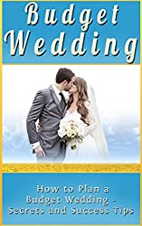 Budget Wedding Planning: How to Plan a Budget Wedding Secrets and Success Tips (Wedding Planner) (English Edition)