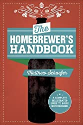 The Homebrewer's Handbook: An Illustrated Beginner???s Guide by Matthew Schaefer (2014-11-04)