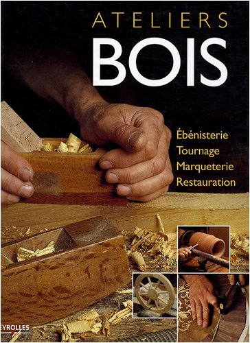Ateliers bois : Ebnisterie, tournage, marqueterie, restauration