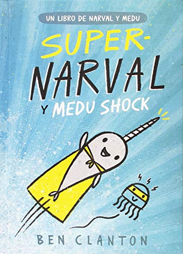 Super-Narval y Medu Shock / Super Narwhal and Jelly Jolt par Ben Clanton