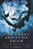 The Great Abolition Sham: The True Story of the End of the British Slave Trade