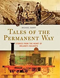 Tales of the Permanent Way: Stories from the Heart of Ireland's Railways
