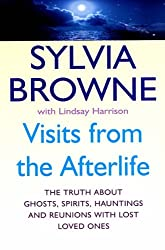 Visits From The Afterlife: The truth about ghosts, spirits, hauntings and reunions with lost loved ones by Sylvia Browne (2006-07-06)