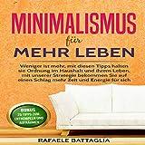 Minimalismus für mehr Leben: Weniger ist mehr, mit diesen Tipps halten sie Ordnung im Haushalt und ihrem Leben, mit unserer Strategie bekommen Sie auf Zeit und Energie für sich