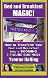 Bed and Breakfast Magic: How to Transform Your Bed and Breakfast Into A Booming 6 Figure Business by Ms Yvonne Halling (2013-02-28)