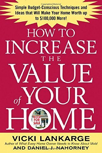 How to Increase the Value of Your Home: Simple, Budget-Conscious Techniques and Ideas That Will Make Your Home Worth Up to $100,000 More! Paperback ¨C August 9, 2004