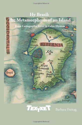 Hy Brasil: The Metamorphosis of an Island: From Cartographic Error to Celtic Elysium (Textxet: Studies in Comparative Literature)