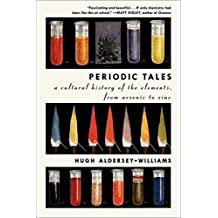 Periodic Tales: A Cultural History of the Elements, from Arsenic to Zinc by Hugh Aldersey-Williams (2012-02-28)