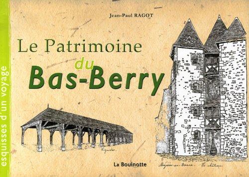 Le Patrimoine du Bas-Berry : Esquisses d'un voyage
