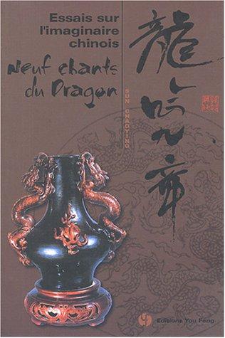 Essais sur l'imaginaire chinois : Neuf Chants du Dragon