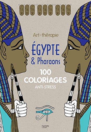 Egypte et pharaons: 100 coloriages anti-stress