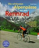 Die schönsten Alpenpässe mit dem Rennrad. Die 40 schönsten Ziele in Deutschland, Österreich, Italien, Frankreich und der Schweiz - Rudolf Geser