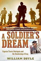 [ [ [ A Soldier's Dream: Captain Travis Patriquin and the Awakening of Iraq [ A SOLDIER'S DREAM: CAPTAIN TRAVIS PATRIQUIN AND THE AWAKENING OF IRAQ BY Doyle, William ( Author ) Jun-05-2012[ A SOLDIER'S DREAM: CAPTAIN TRAVIS PATRIQUIN AND THE AWAKENING OF IRAQ [ A SOLDIER'S DREAM: CAPTAIN TRAVIS PATRIQUIN AND THE AWAKENING OF IRAQ BY DOYLE, WILLIAM ( AUTHOR ) JUN-05-2012 ] By Doyle, William ( Author )Jun-05-2012 Paperback