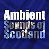 Ambient Sounds of Scotland