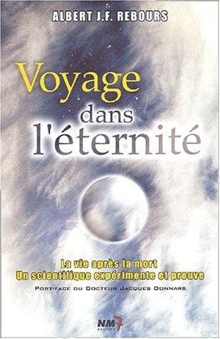 Voyage dans l'éternité. : La vie après la mort : un scientifique expérimente et prouve