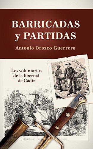 Barricadas y Partidas: Los Voluntarios de la Libertad de Cádiz por ANTONIO OROZCO GUERRERO