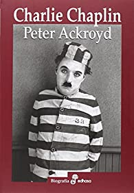 Charlie Chaplin par Peter Ackroyd
