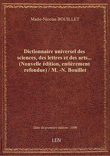 Dictionnaire universel des sciences, des lettres et des arts... (Nouvelle édition, entièrement refon