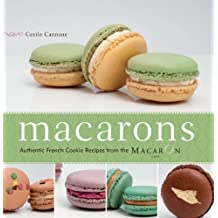 Macarons: Authentic French Cookie Recipes from the Macaron Cafe