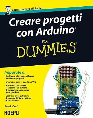Creare progetti con Arduino For Dummies: Con 12 progetti facili da realizzare! (Hoepli for Dummies)